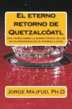 El eterno retorno de Quetzalcátl: Una teoría sobre la sobrevivencia de los mitos prehispánicos en América Latina