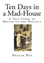 Ten Days in a Mad-House: A True Story of Brutality and Neglect