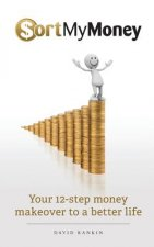 Sort My Money: Your 12-Step Money Makeover to a Better Life