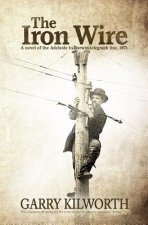 The Iron Wire: A Novel on the Adelaide to Darwin Telegraph Line, 1871