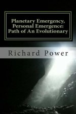 Planetary Emergency, Personal Emergence: Path of an Evolutionary