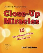Close-Up Miracles: 15 Easy Magic Tricks That You Can Do!