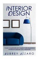 Interior Design: Your Complete DIY Guide for Stunning Interior Design on a Budget