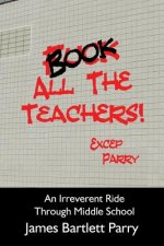Book All the Teachers: An Irreverent Ride Through Middle School