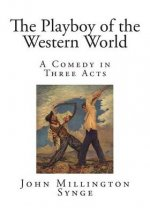 The Playboy of the Western World: A Comedy in Three Acts