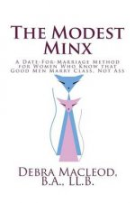 The Modest Minx: A Date-For-Marriage Method for Women Who Know That Good Men Marry Class, Not Ass
