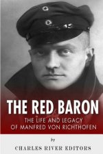 The Red Baron: The Life and Legacy of Manfred von Richthofen