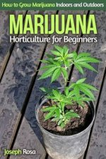 Marijuana Horticulture for Beginners: How to Grow Marijuana Indoors and Outdoors