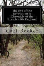 The Eve of the Revolution a Chronicle of the Breach with England