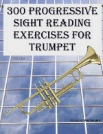 300 Progressive Sight Reading Exercises for Trumpet