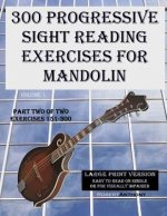300 Progressive Sight Reading Exercises for Mandolin Large Print Version: Part Two of Two, Exercises 151-300