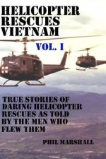Helicopter Rescues Vietnam: True Stories of Helicopter Rescues as Told by the Men Who Flew Them.