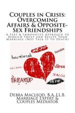 Couples in Crisis: Overcoming Affairs & Opposite-Sex Friendships: A Fast & Innovative Approach to Rebuild Trust & Revive Your Marriage (No