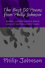 The Best 50 Poems from Philip Johnson: Modern Poetry Which Is Insightful and Satirical
