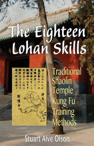 The Eighteen Lohan Skills: Traditional Shaolin Temple Kung Fu Training Methods