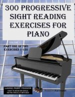 300 Progressive Sight Reading Exercises for Piano Large Print Version: Part One of Two, Exercises 1-150