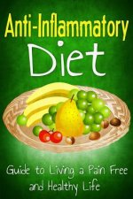 Anti Inflammatory Diet: Guide to Living a Pain Free and Healthy Life
