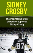 Sidney Crosby: The Inspirational Story of Hockey Superstar Sidney Crosby