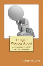 Things I Wonder about: A Humorous Look at the World