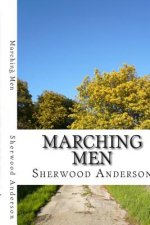 Marching Men: (Sherwood Anderson Classics Collection)