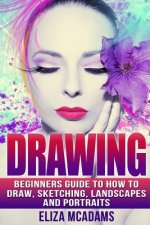 Drawing: Complete Guide for Sketching, Landscapes, Portraits and Everything Else Drawing