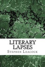 Literary Lapses: (Stephen Leacock Classics Collection)