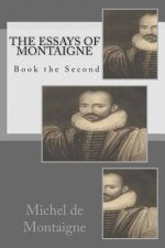 The Essays of Montaigne: Book the Second