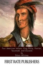 Four American Indians: King Philip, Pontiac, Tecumseh, and Osceola