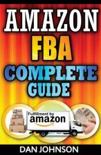 Amazon Fba: Complete Guide: Make Money Online with Amazon Fba: The Fulfillment by Amazon Bible: Best Amazon Selling Secrets Revealed: The Amazon Fba S