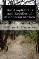 The Amphibians and Reptiles of Michoacan Mexico