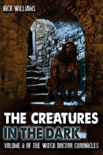 The Creatures in the Dark: Volume II of the Witch Doctor Chronicles