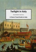 Twilight in Italy: A Classic Travel Guide to Italy