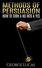 Methods of Persuasion: How to Turn a No Into a Yes