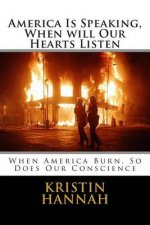 America Is Speaking, When Will Our Hearts Listen: When America Burn, So Does Our Conscience