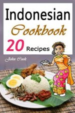 Indonesian Cookbook: 20 Indonesian Kitchen Recipes (Indonesian Cuisine, Indonesian Food, Indonesian Cooking, Indonesian Meals, Indonesian Kitchen, Ind