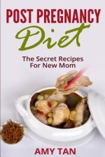Post Pregnancy Diet: : The Secret Recipes for New Mom