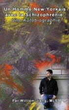 Un Homme New Yorkais avec la Schizophrenie: Une Autobiographie