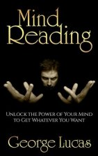 Mind Reading-Unlock the Power of Your Mind to Get Whatever You Want