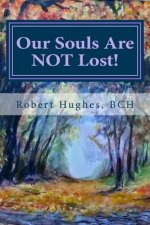 Our Souls Are Not Lost!: Messages and Meditations