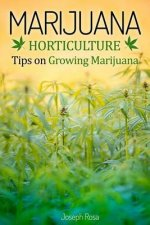 Marijuana Horticulture: Tips on Growing Marijuana