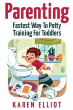 Parenting: Fastest Way to Potty Training for Toddlers
