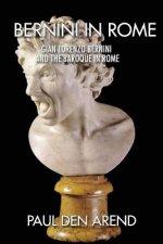 Bernini in Rome: Gian Lorenzo Bernini and the Baroque in Rome