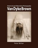 Van Dyke Brown: Historical and Alternative Photography