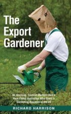 The Export Gardener: A Ham Fisted Australian Starts a Gardening Business in the UK Not Knowing a Weed from a Wisteria