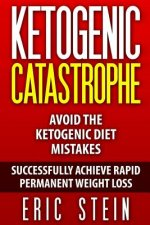 Ketogenic Catastrophe: Avoid the Ketogenic Diet Mistakes (and Stay in Ketosis!)