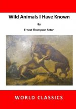 Wild Animals I Have Known: Lobo the King of Currumpaw and Other Stories
