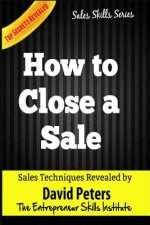 How to Close a Sale: How to Close Every Sale Quickly & Easily