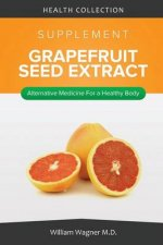 The Grapefruit Seed Extract Supplement: Alternative Medicine for a Healthy Body