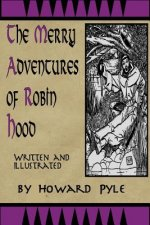 Merry Adventures of Robin Hood: Written and Illustrated by Howard Pyle