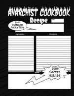 Anarchist Cookbook: The Anarchist Cookbook You Now Want!